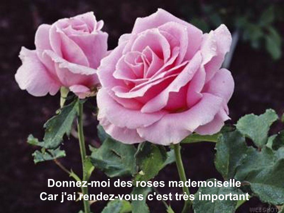 Donnez-moi des roses mademoiselle Car j ai rendez-vous c est très important