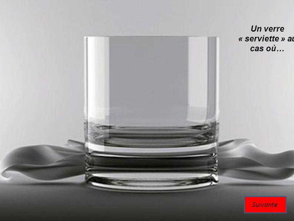Un verre « serviette » au cas où…