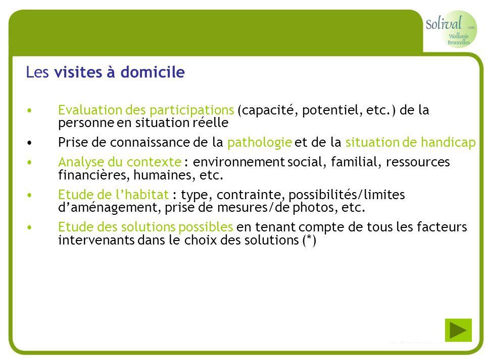 Les visites à domicile Evaluation des participations (capacité, potentiel, etc.) de la personne en situation réelle.