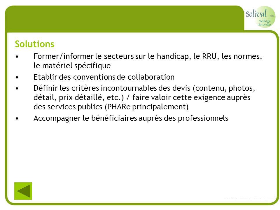 Solutions Former/informer le secteurs sur le handicap, le RRU, les normes, le matériel spécifique.
