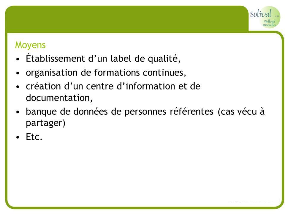 Moyens Établissement d'un label de qualité, organisation de formations continues, création d'un centre d'information et de documentation,
