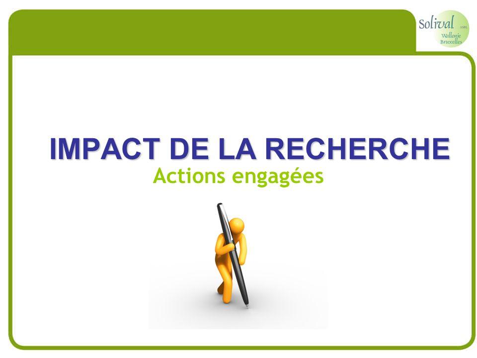 IMPACT DE LA RECHERCHE Actions engagées