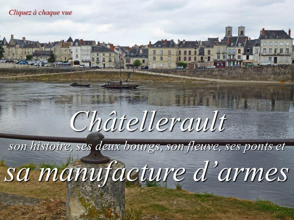 Cliquez à chaque vue Châtellerault son histoire, ses deux bourgs, son fleuve, ses ponts et sa manufacture d'armes.