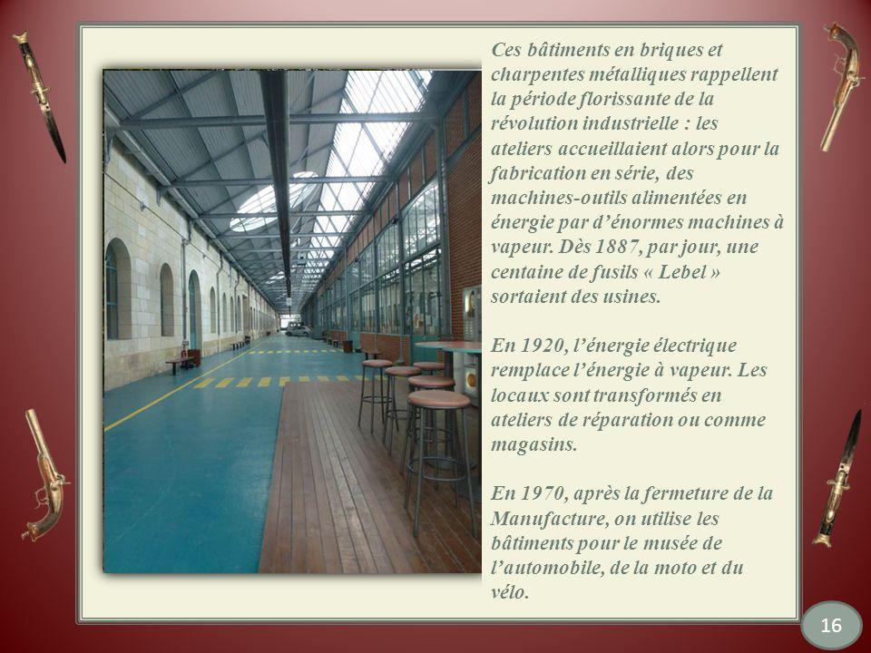 Ces bâtiments en briques et charpentes métalliques rappellent la période florissante de la révolution industrielle : les ateliers accueillaient alors pour la fabrication en série, des machines-outils alimentées en énergie par d'énormes machines à vapeur. Dès 1887, par jour, une centaine de fusils « Lebel » sortaient des usines.