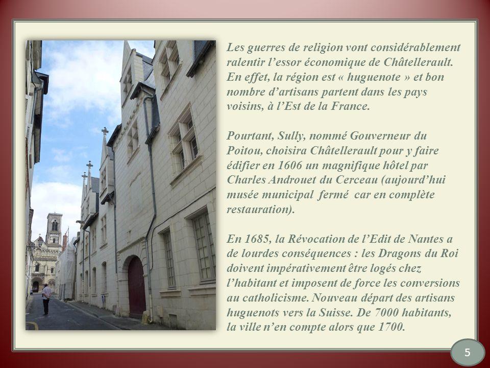 Les guerres de religion vont considérablement ralentir l'essor économique de Châtellerault. En effet, la région est « huguenote » et bon nombre d'artisans partent dans les pays voisins, à l'Est de la France.