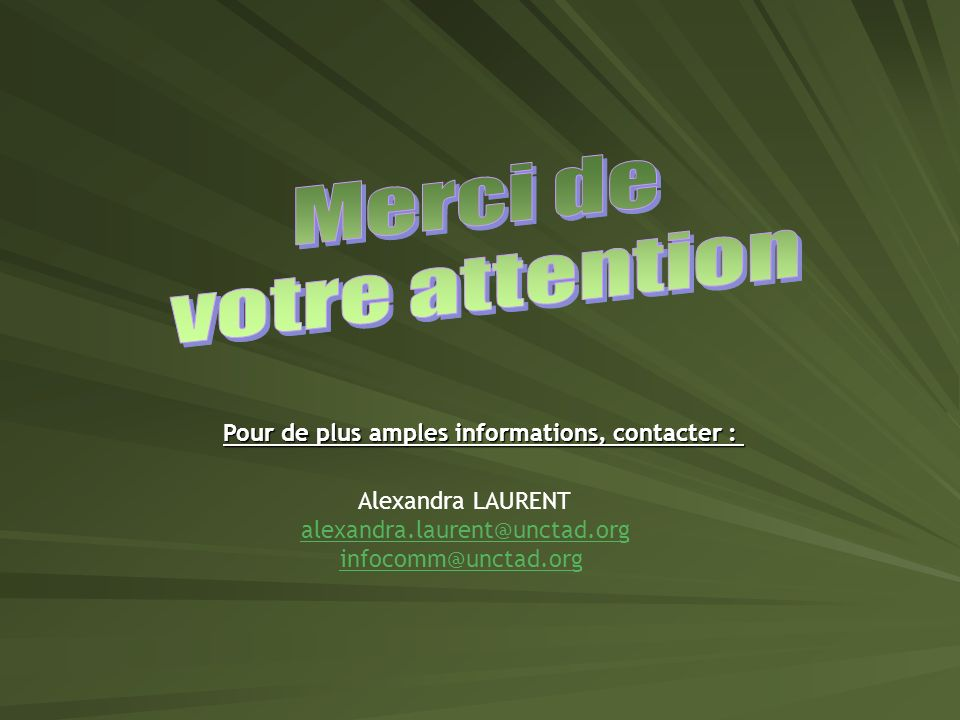 Merci de votre attention Pour de plus amples informations, contacter :