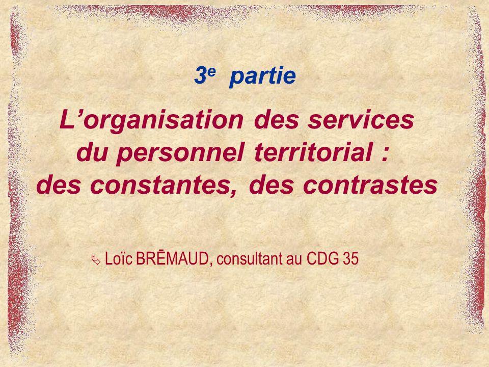 3e partie L'organisation des services du personnel territorial : des constantes, des contrastes.