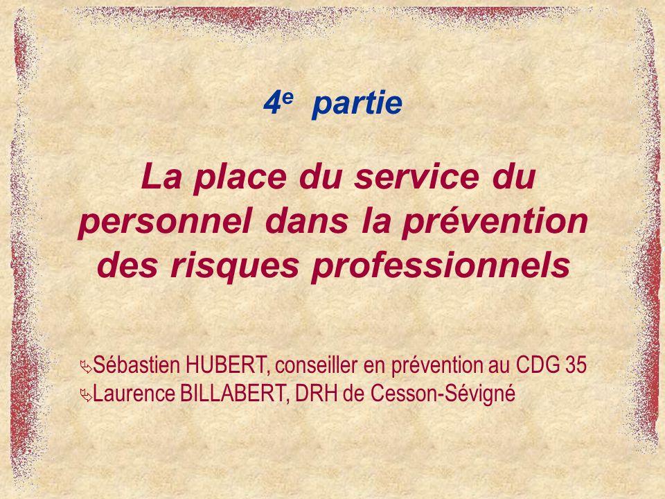 4e partie La place du service du personnel dans la prévention des risques professionnels. Sébastien HUBERT, conseiller en prévention au CDG 35.