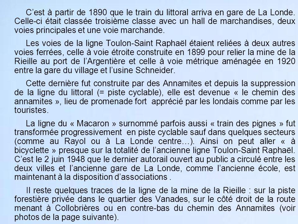 C'est à partir de 1890 que le train du littoral arriva en gare de La Londe. Celle-ci était classée troisième classe avec un hall de marchandises, deux voies principales et une voie marchande.