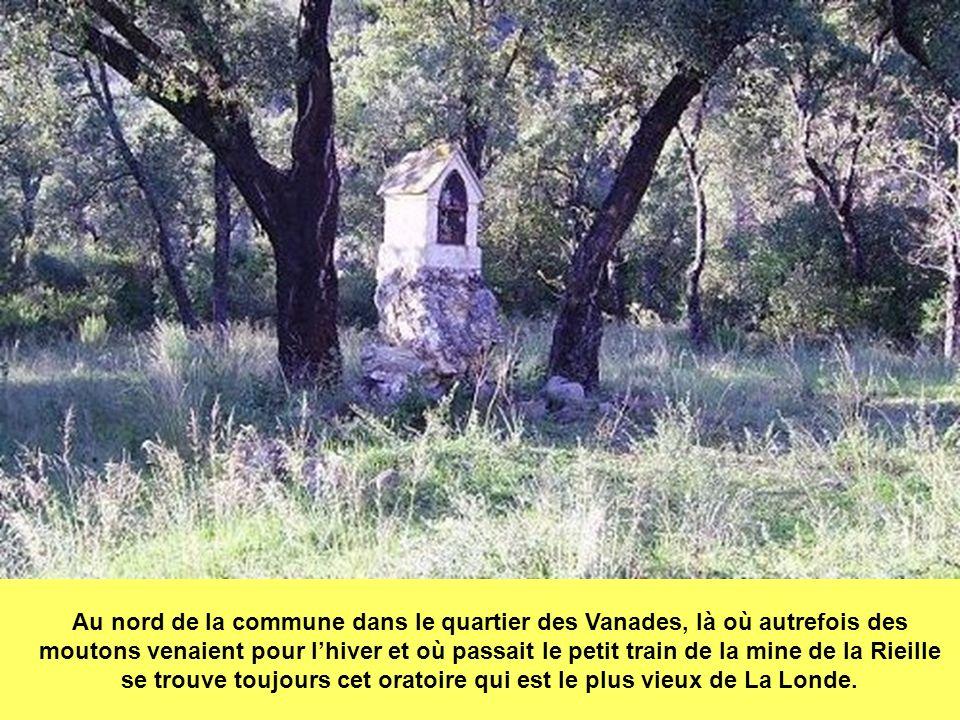 Au nord de la commune dans le quartier des Vanades, là où autrefois des moutons venaient pour l'hiver et où passait le petit train de la mine de la Rieille se trouve toujours cet oratoire qui est le plus vieux de La Londe.