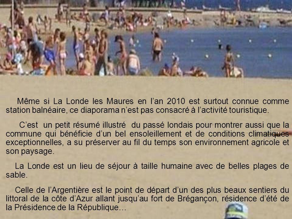 Même si La Londe les Maures en l'an 2010 est surtout connue comme station balnéaire, ce diaporama n'est pas consacré à l'activité touristique.