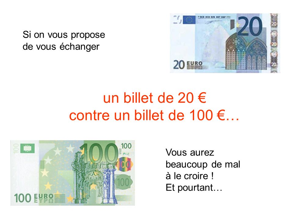 un billet de 20 € contre un billet de 100 €… Si on vous propose