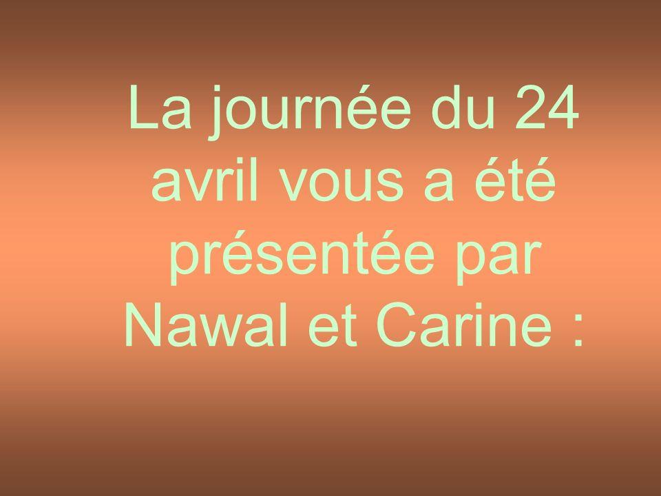 La journée du 24 avril vous a été présentée par Nawal et Carine :