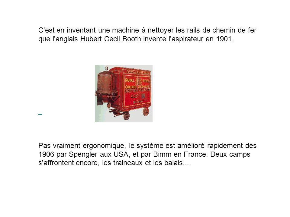 C est en inventant une machine à nettoyer les rails de chemin de fer que l anglais Hubert Cecil Booth invente l aspirateur en 1901.