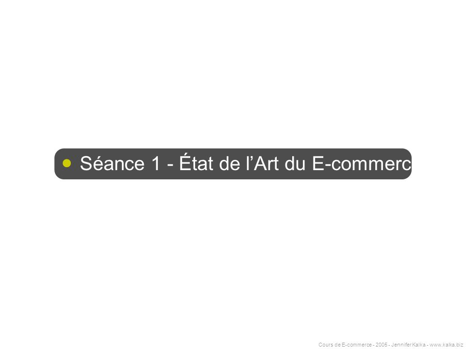 Cours de E-commerce - 2005 - Jennifer Kalka - www.kalka.biz