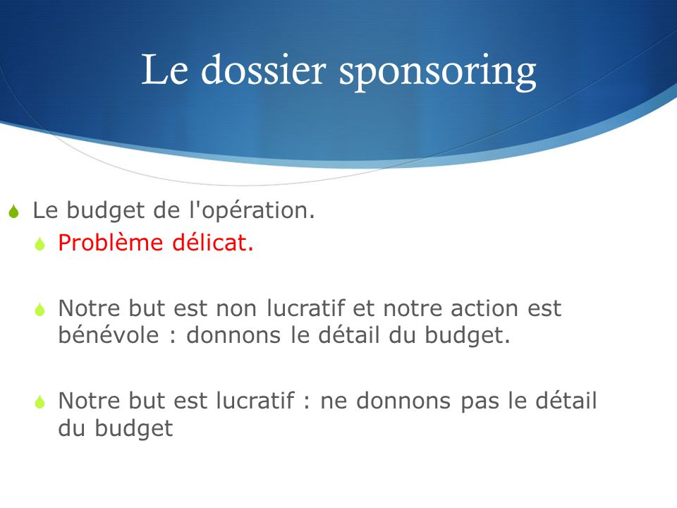 Le dossier sponsoring Le budget de l opération. Problème délicat.