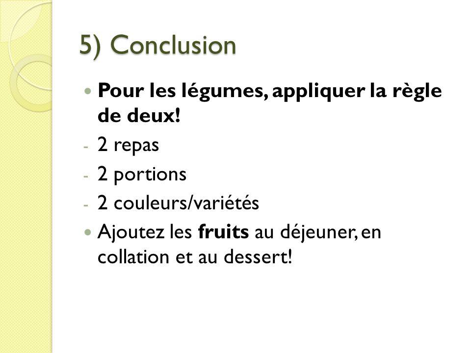 5) Conclusion Pour les légumes, appliquer la règle de deux! 2 repas