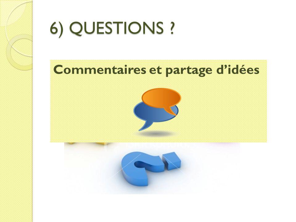 6) QUESTIONS Commentaires et partage d'idées