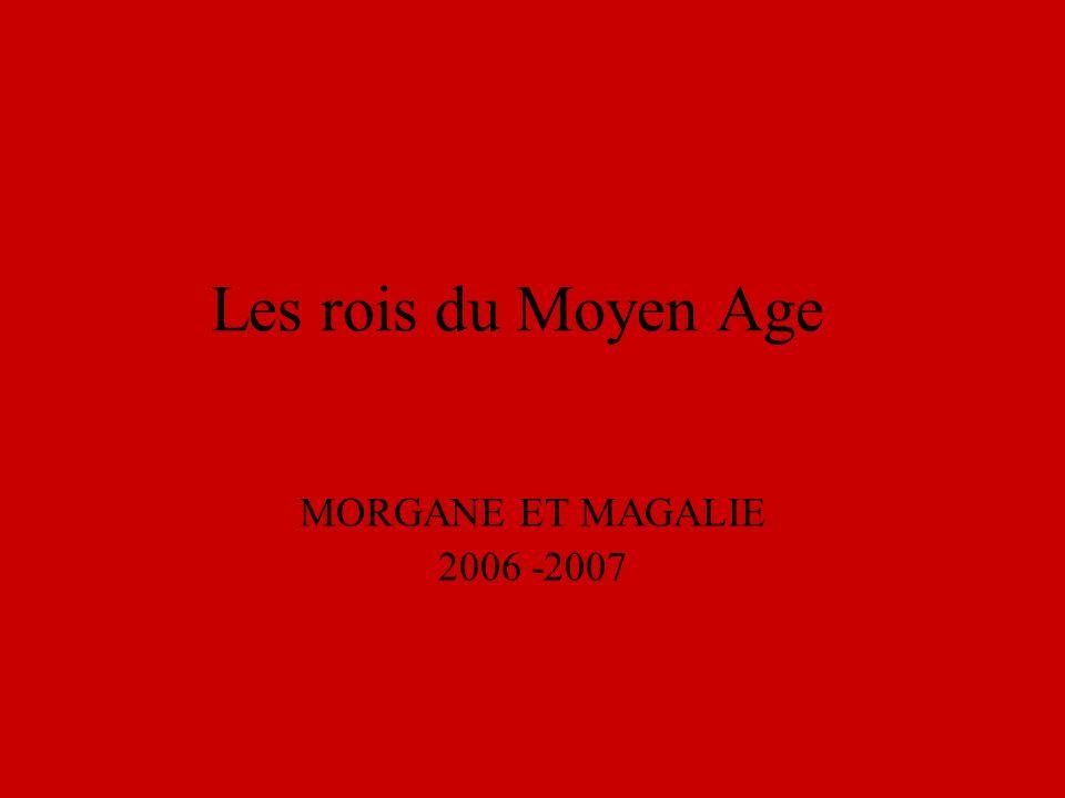 Les rois du Moyen Age MORGANE ET MAGALIE 2006 -2007