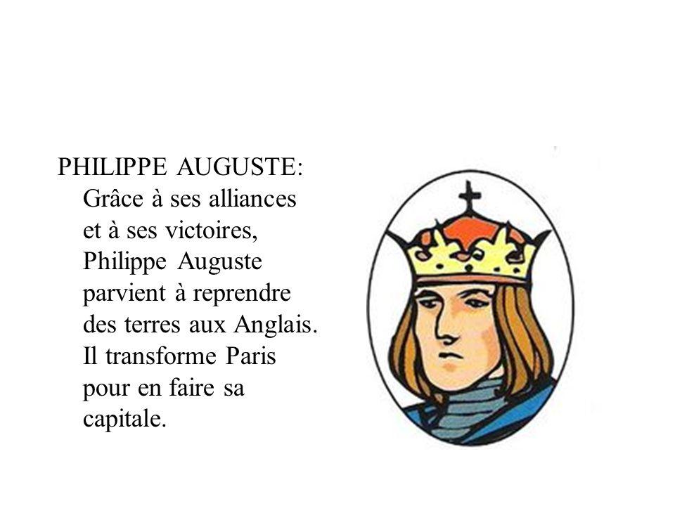 PHILIPPE AUGUSTE: Grâce à ses alliances et à ses victoires, Philippe Auguste parvient à reprendre des terres aux Anglais.