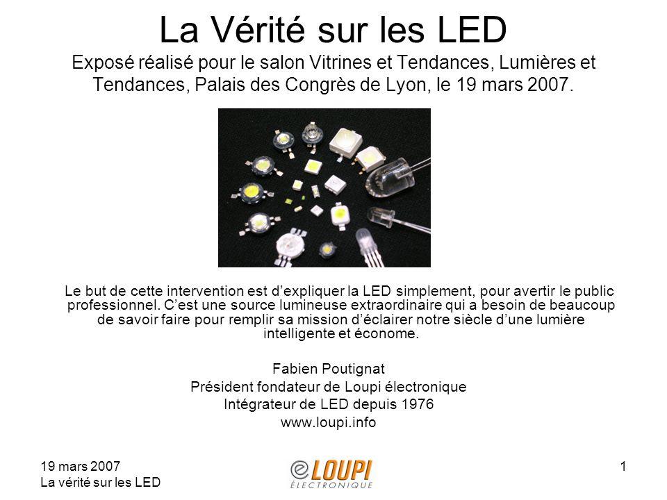La Vérité sur les LED Exposé réalisé pour le salon Vitrines et Tendances, Lumières et Tendances, Palais des Congrès de Lyon, le 19 mars 2007.