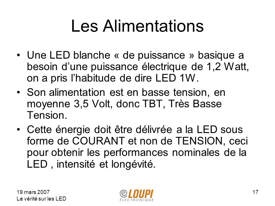 Les Alimentations Une LED blanche « de puissance » basique a besoin d'une puissance électrique de 1,2 Watt, on a pris l'habitude de dire LED 1W.