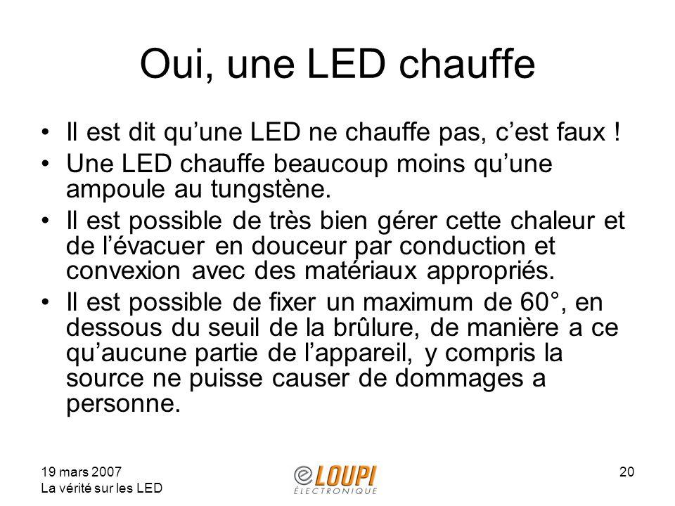 Oui, une LED chauffe Il est dit qu'une LED ne chauffe pas, c'est faux ! Une LED chauffe beaucoup moins qu'une ampoule au tungstène.