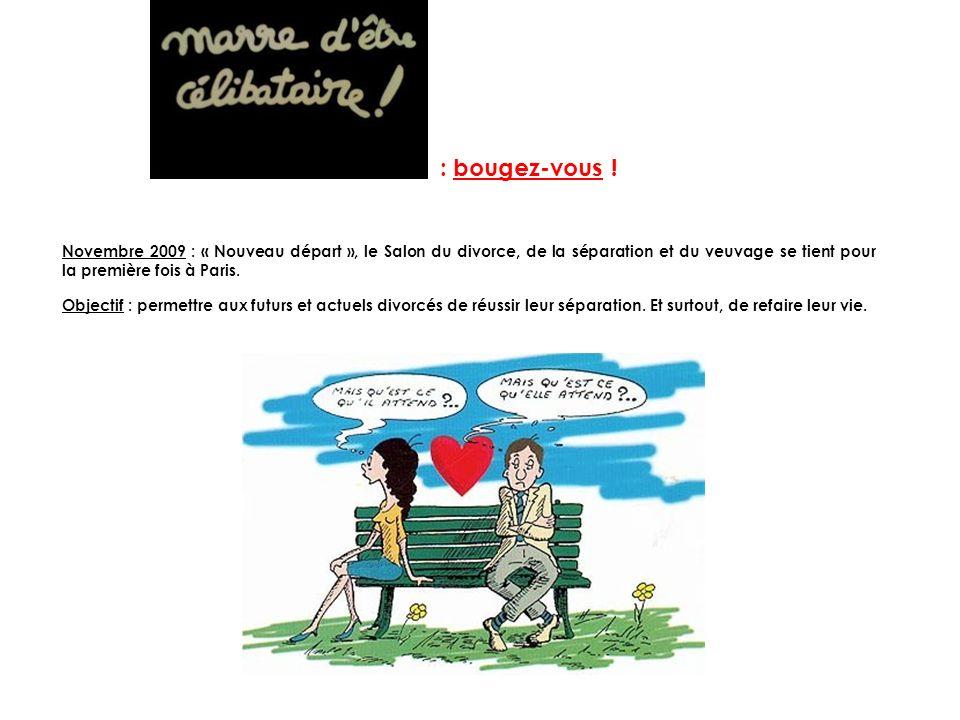 : bougez-vous ! Novembre 2009 : « Nouveau départ », le Salon du divorce, de la séparation et du veuvage se tient pour la première fois à Paris.