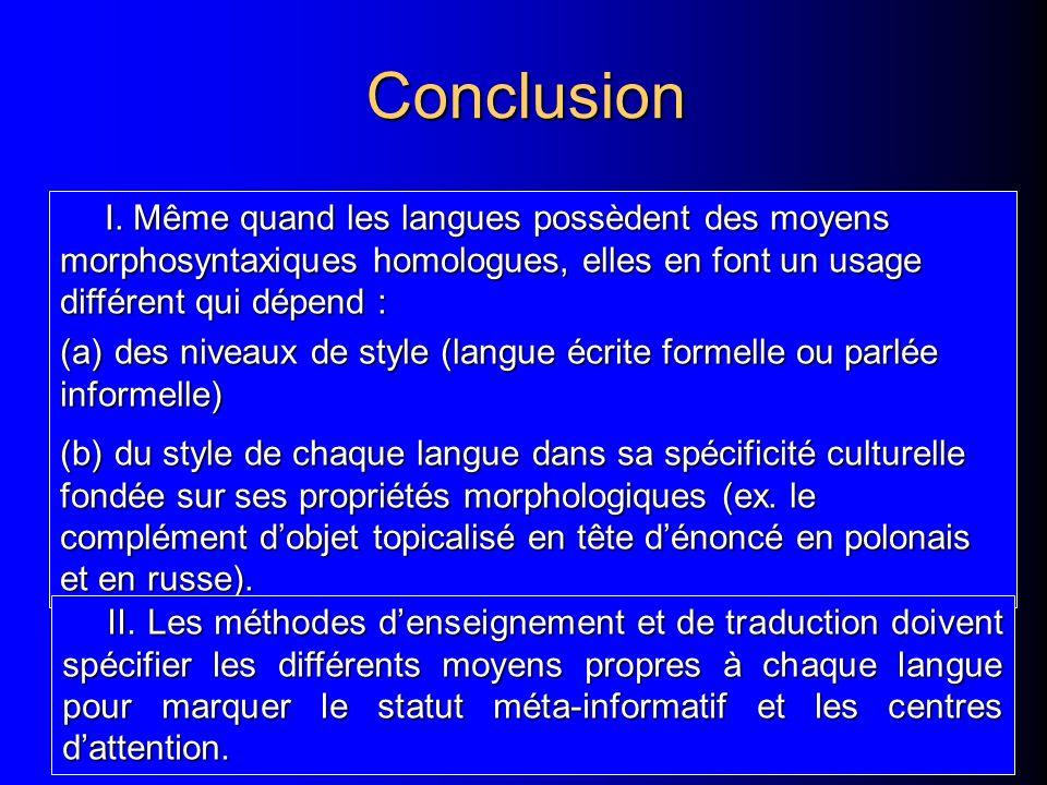 Conclusion I. Même quand les langues possèdent des moyens morphosyntaxiques homologues, elles en font un usage différent qui dépend :