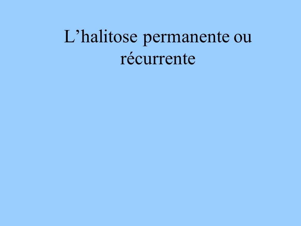 L'halitose permanente ou récurrente