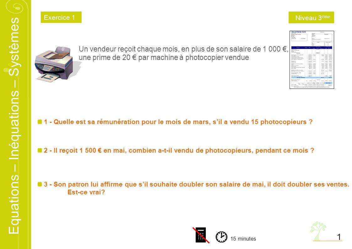 Exercice 1 Niveau 3ème. Un vendeur reçoit chaque mois, en plus de son salaire de 1 000 €, une prime de 20 € par machine à photocopier vendue.