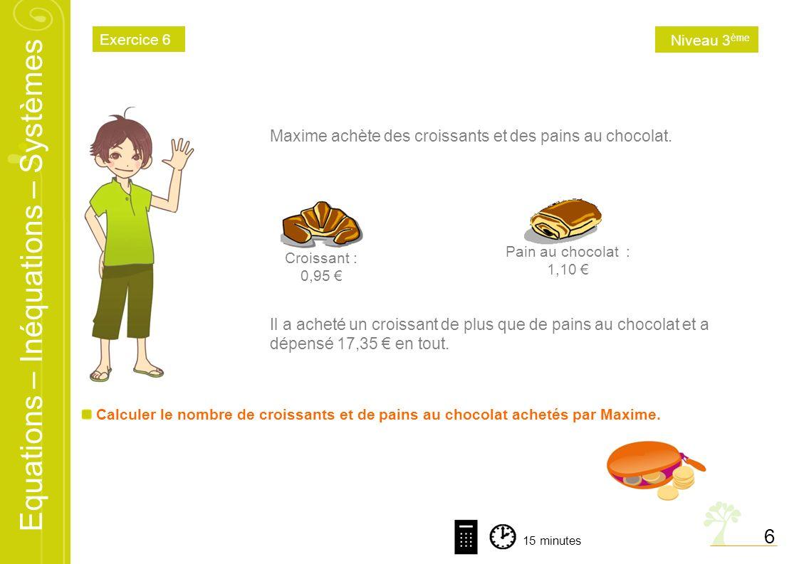 6 Maxime achète des croissants et des pains au chocolat.