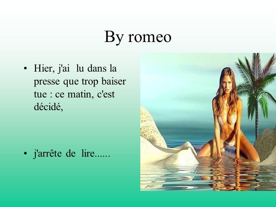 By romeoHier, j ai lu dans la presse que trop baiser tue : ce matin, c est décidé, j arrête de lire......