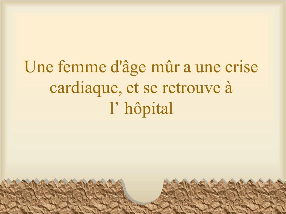 Une femme d âge mûr a une crise cardiaque, et se retrouve à l' hôpital