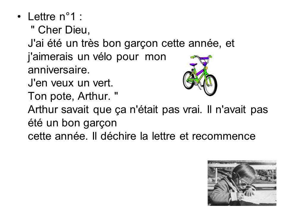 Lettre n°1 : Cher Dieu, J ai été un très bon garçon cette année, et j aimerais un vélo pour mon anniversaire.