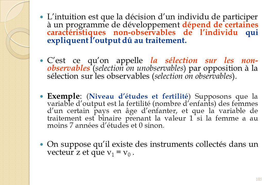 L'intuition est que la décision d'un individu de participer à un programme de développement dépend de certaines caractéristiques non-observables de l'individu qui expliquent l'output dû au traitement.