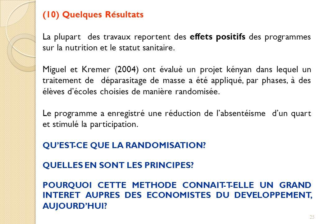 (10) Quelques Résultats La plupart des travaux reportent des effets positifs des programmes sur la nutrition et le statut sanitaire.