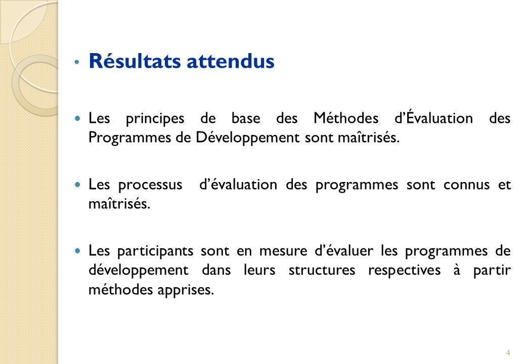 Résultats attendus Les principes de base des Méthodes d'Évaluation des Programmes de Développement sont maîtrisés.