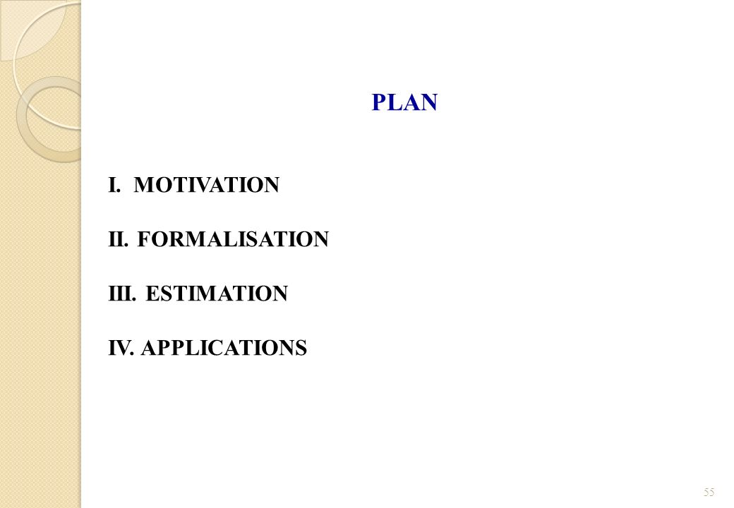 PLAN I. MOTIVATION II. FORMALISATION III. ESTIMATION IV. APPLICATIONS
