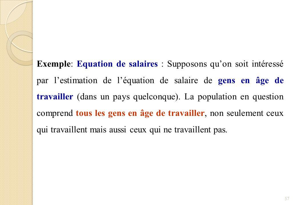 Exemple: Equation de salaires : Supposons qu'on soit intéressé par l'estimation de l'équation de salaire de gens en âge de travailler (dans un pays quelconque).