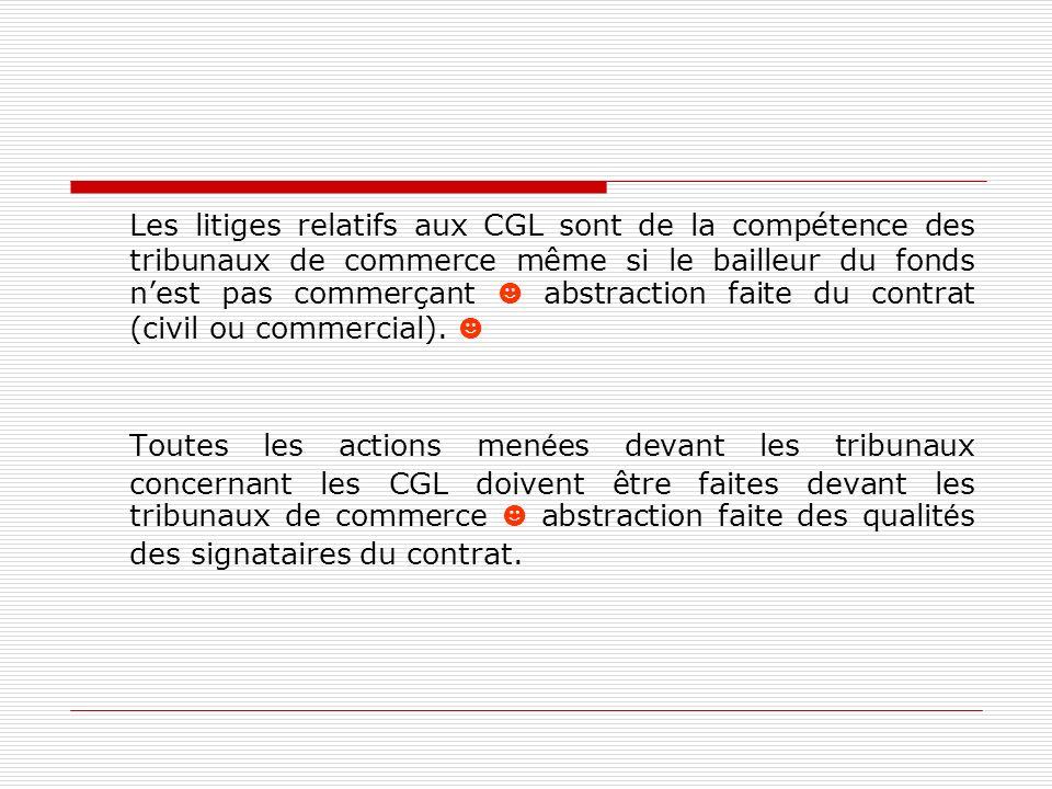 Les litiges relatifs aux CGL sont de la compétence des tribunaux de commerce même si le bailleur du fonds n'est pas commerçant ☻ abstraction faite du contrat (civil ou commercial). ☻