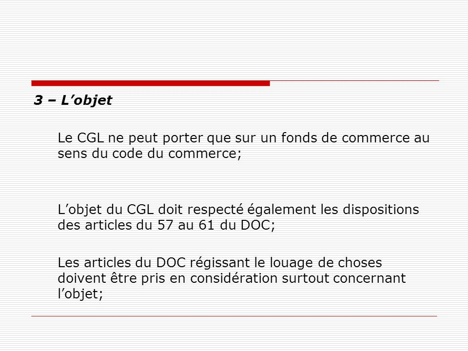 3 – L'objetLe CGL ne peut porter que sur un fonds de commerce au sens du code du commerce;