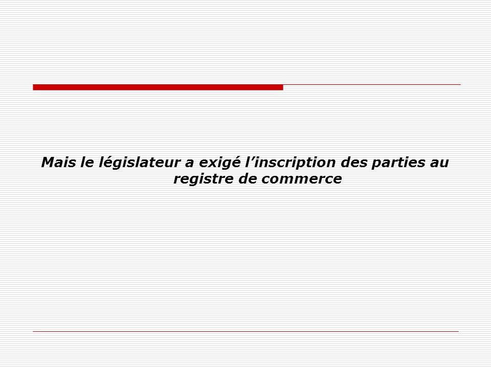 Mais le législateur a exigé l'inscription des parties au registre de commerce