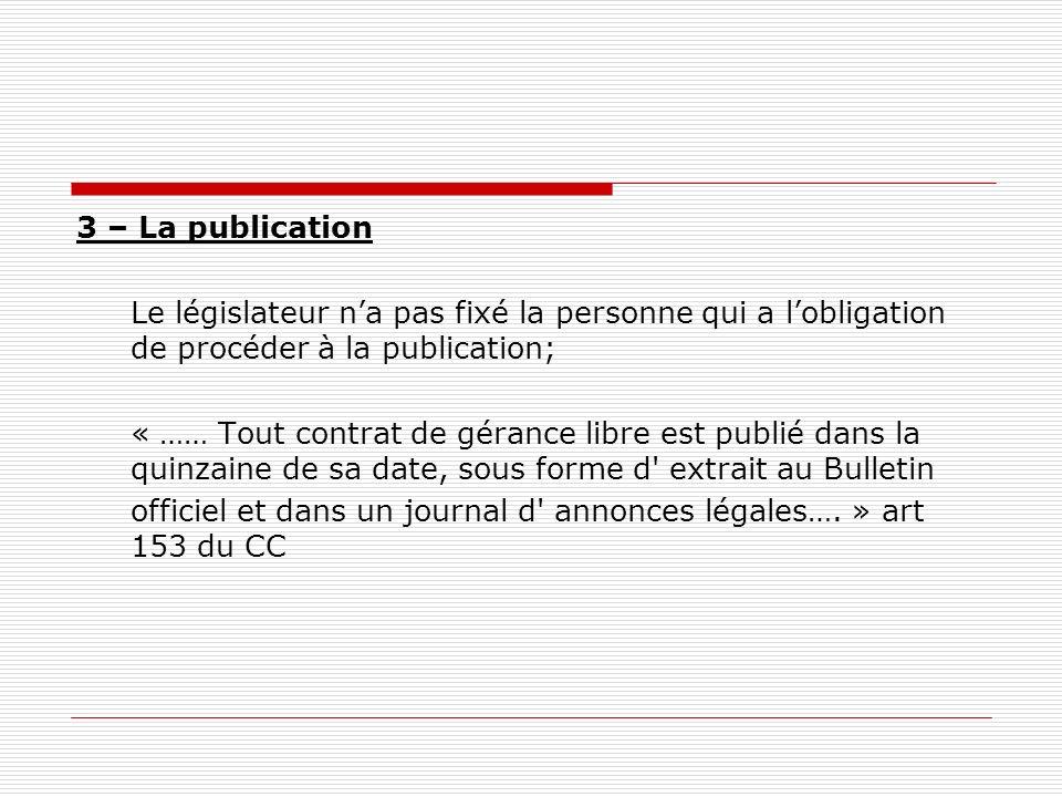 3 – La publicationLe législateur n'a pas fixé la personne qui a l'obligation de procéder à la publication;