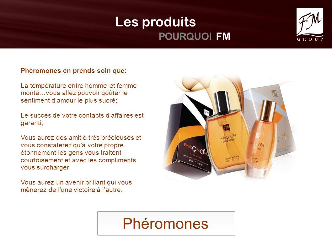 Phéromones Les produits POURQUOI FM Phéromones en prends soin que: