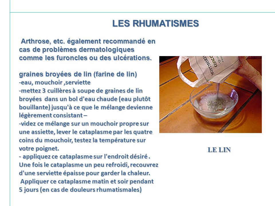 LES RHUMATISMES Arthrose, etc. également recommandé en cas de problèmes dermatologiques comme les furoncles ou des ulcérations.