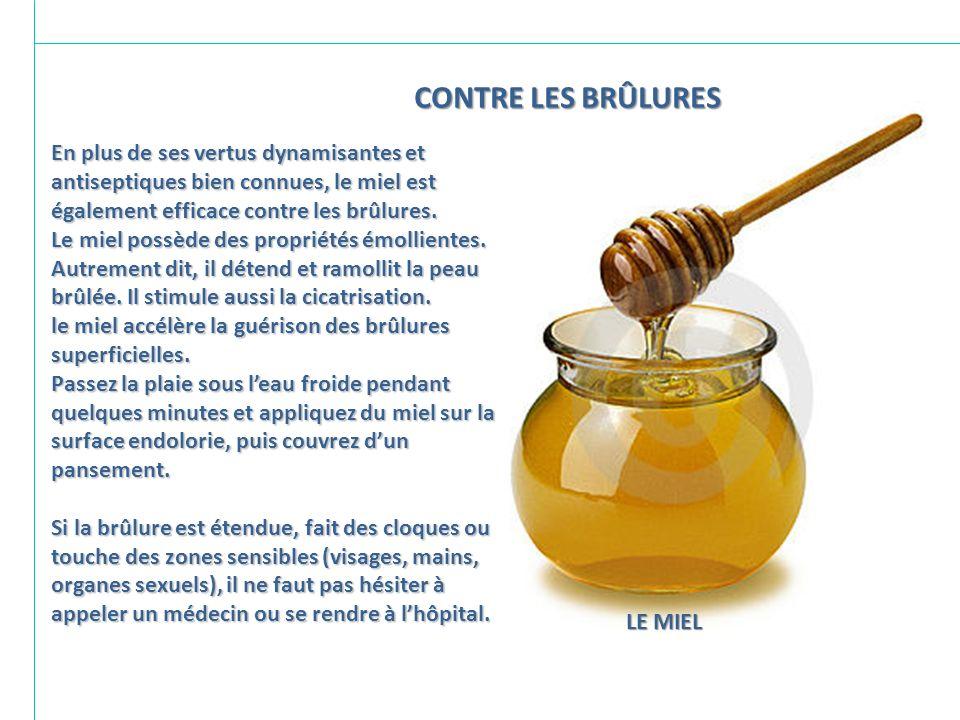 CONTRE LES BRÛLURES En plus de ses vertus dynamisantes et antiseptiques bien connues, le miel est également efficace contre les brûlures.