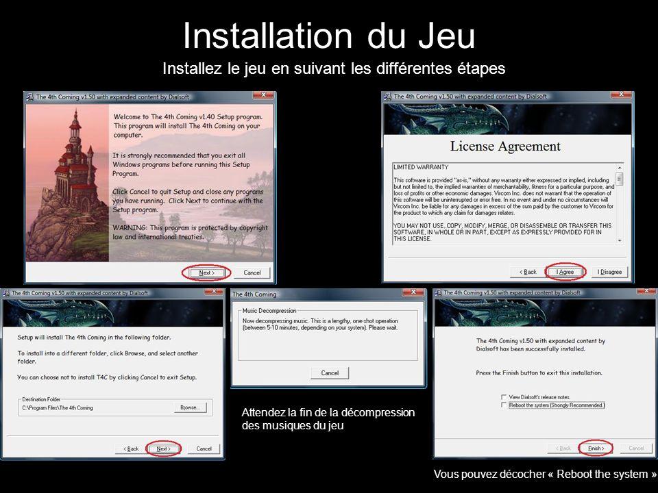 Installation du Jeu Installez le jeu en suivant les différentes étapes