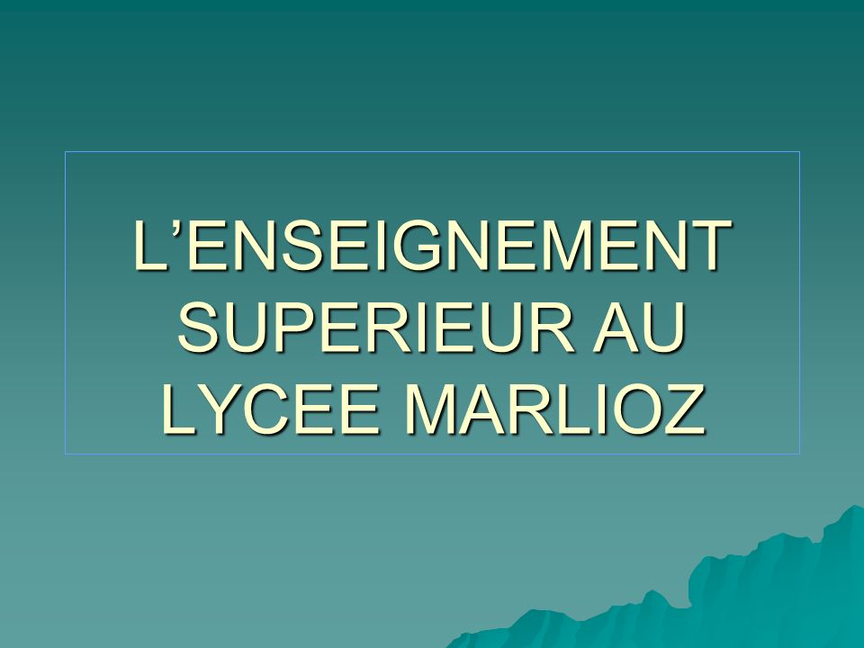 L'ENSEIGNEMENT SUPERIEUR AU LYCEE MARLIOZ