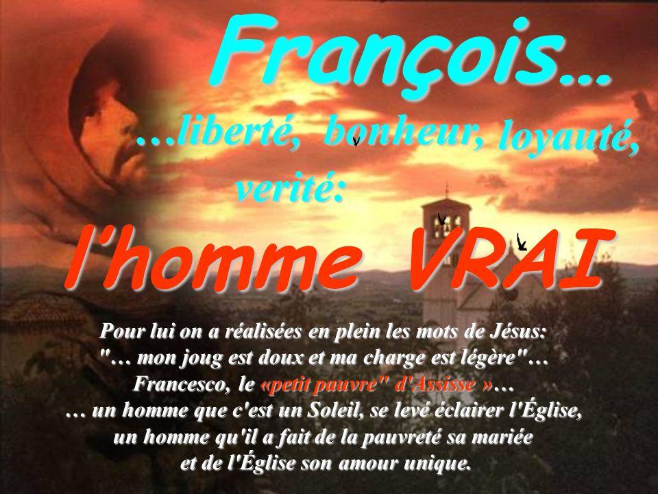 François… l'homme VRAI …liberté, bonheur, loyauté, verité: